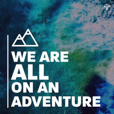 We are ALL on an adventure