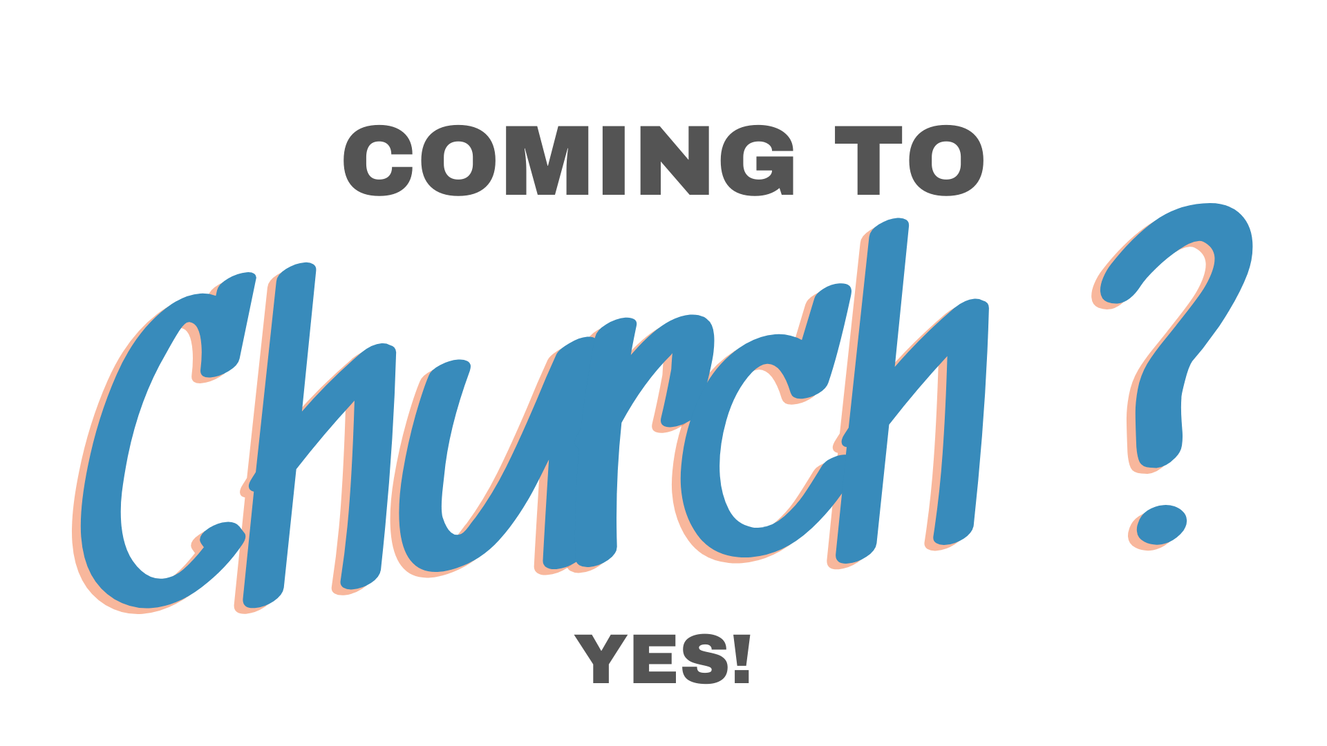 Coming to Church?